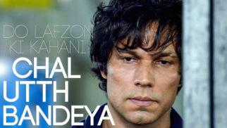 Chal Utth Bandeya (Do Lafzon Ki Kahani)