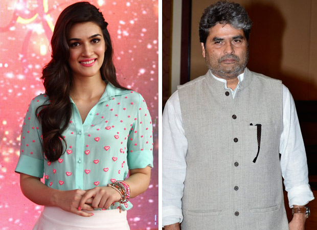REVEALED Kriti Sanon to feature in Vishal Bhardwaj's next about sibling rivalry