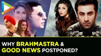 MUST WATCH Why BRAHMASTRA & GOOD NEWS Postponed Ranbir Kapoor Alia Bhatt Akshay Kumar Kareena Kapoor