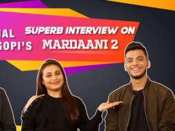 Rani, Vishal & Gopi on Mardaani 2 & its Success Patriarchal Society Weird upbringing of men