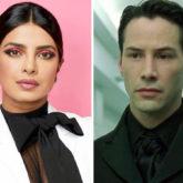 Priyanka Chopra joins the cast of Keanu Reeves starrer Matrix 4